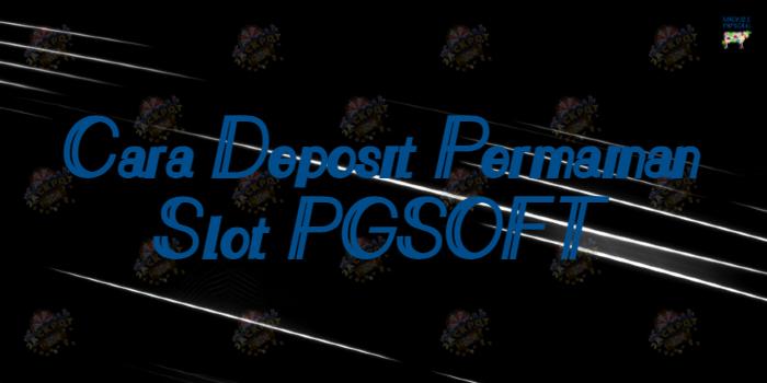 Cara Deposit Permainan Slot PGSOFT