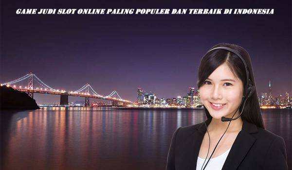 Game Judi Slot Online Paling Populer dan Terbaik Di Indonesia